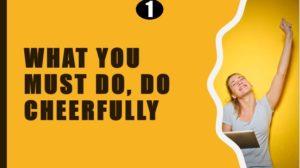DO CHEERFULLY