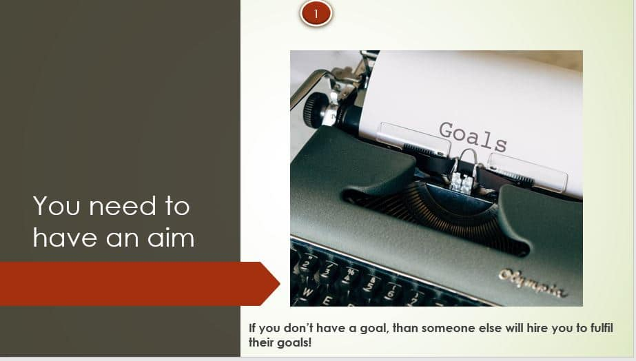 You need to have an aim