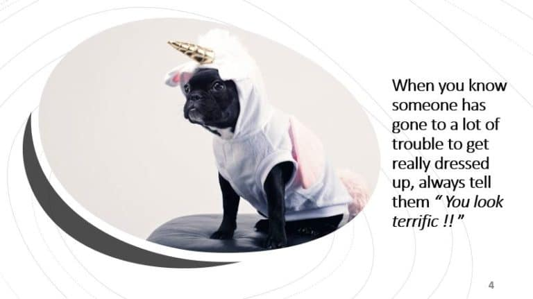 """When you know someone has gone to a lot of trouble to get really dressed up, always tell them """" You look terrific !! """""""