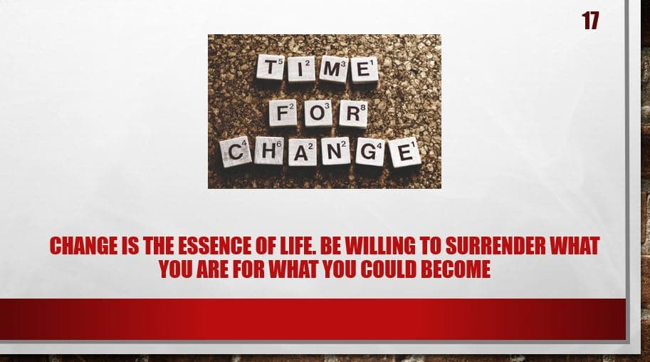 Change is the essence of life. Be willing to surrender what you are for what you could become