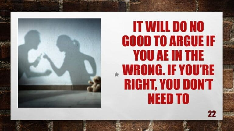 It will do no good to argue if you ae in the wrong. If you're right, you don't need to