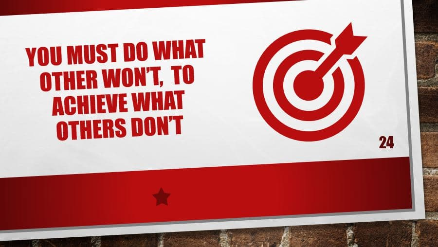 You must do what other won't, To achieve what others don't