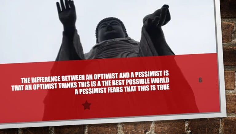The difference between an optimist and a pessimist is that an optimist thinks this is a the best possible world A pessimist fears that this is true