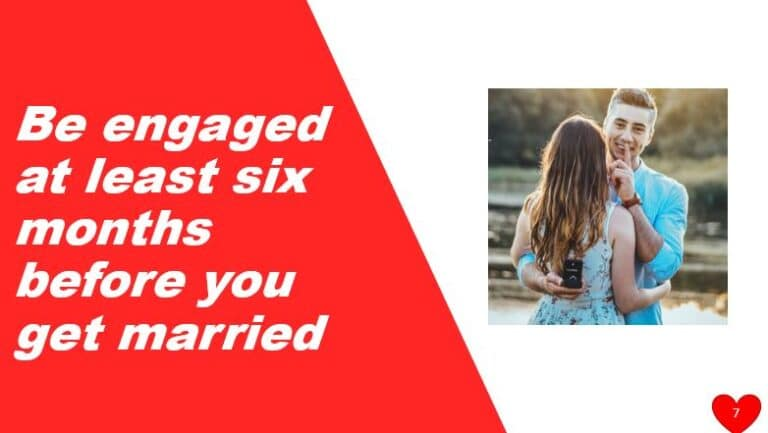 Be engaged at least six months before you get married